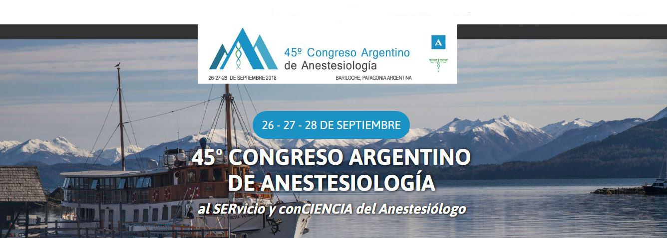 45º CONGRESO ARGENTINO DE ANESTESIOLOGÍA al SERvicio y conCIENCIA del Anestesiólogo
